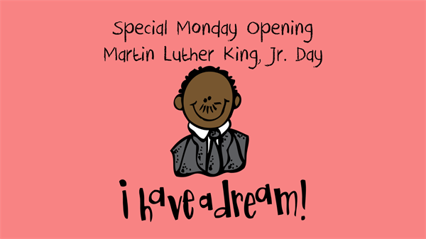 Special Monday Opening - Martin Luther King, Jr. Day